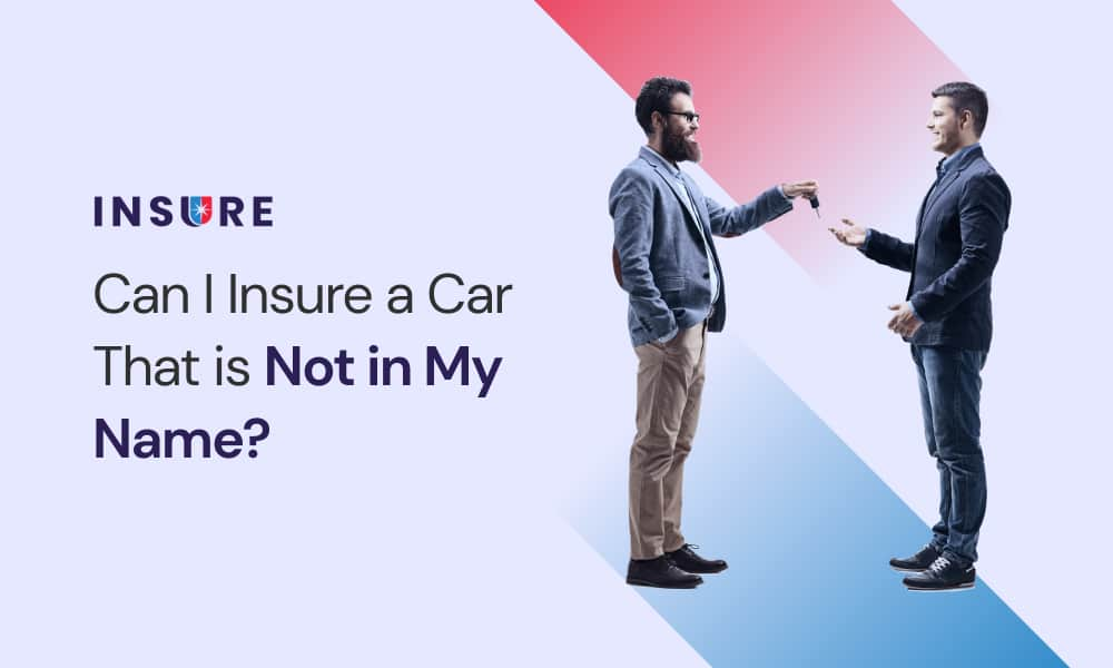 insure a car that is not in your name